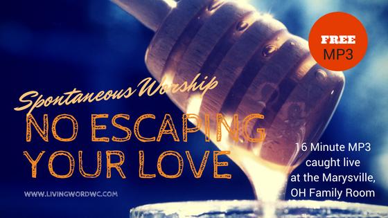 No Escaping His Love - Spontaneous Worship – Living Word Worship Center